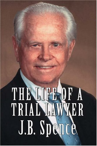 The Life of a Trial Lawyer  by  J.B. Spence