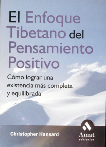 El Enfoque Tibetano del Pensamiento Positivo: Como Lograr Una Existencia Mas Completa y Equilibrada  by  Christopher Hansard