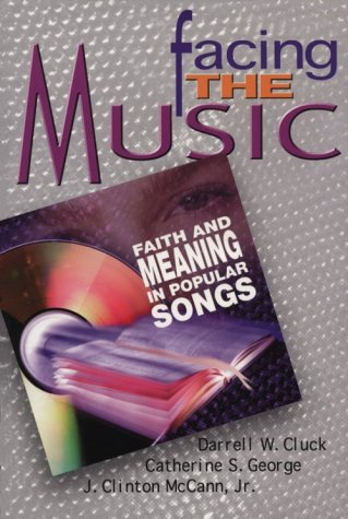 Facing the Music: Faith and Meaning in Popular Songs Darrell W. Cluck