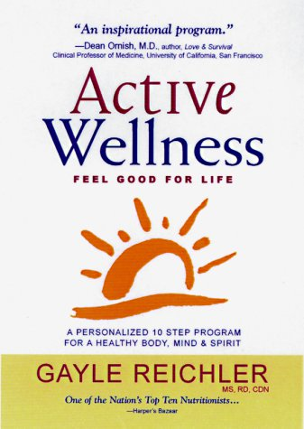 Active Wellness: A Personalized 10 Step Program for Healthy Body, Mind & Spirit Gayle Reichler