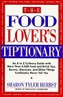 The Food Lovers Tiptionary: An A to Z Culinary Guide With More Than 4000 Food and Drink Tips, Secrets, Shortcuts, and Other Things Cookbooks Never  by  Sharon Tyler Herbst