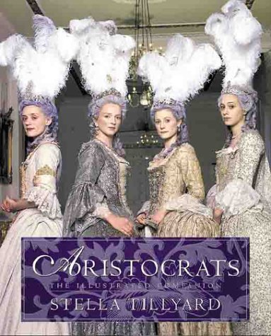 Aristocrats : the illustrated companion to the television series  by  Stella Tillyard