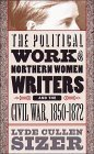 Political Work of Northern Women Writers and the Civil War, 1850-1872 Lyde Cullen Sizer
