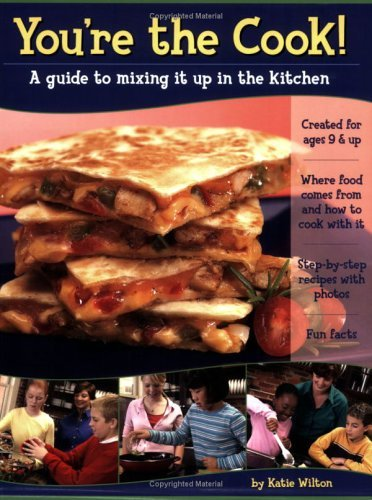 Youre the Cook! A guide to mixing it up in the kitchen  by  Katie Wilton