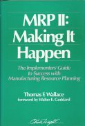 MRP II: Making It Happen: The Implementers Guide to Success with Manufacturing Resource Planning  by  Thomas F. Wallace