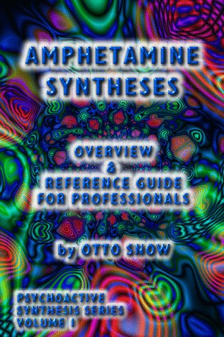 Amphetamine Syntheses: Overview & Reference Guide for Professionals Otto Snow