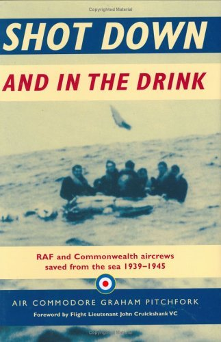 Shot Down and In The Drink: RAF and Commonwealth Aircrews Saved from the Sea, 1939-1945  by  Graham Pitchfork