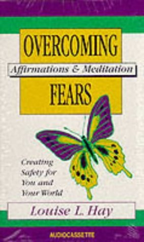 Overcoming Fears: Creating Safety for You and Your World  by  Louise L. Hay