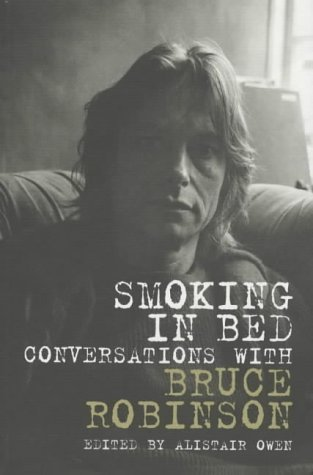 Smoking In Bed: Conversations With Bruce Robinson Alistair Owen