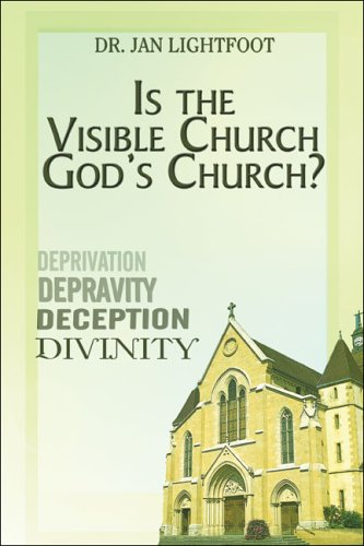 Is the Visible Church Gods Church? Deprivation, Depravity, Deception, Divinity Jan Lightfoot