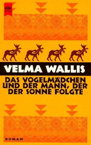 Das Vogelmädchen und der Mann, der der Sonne folgte.  by  Velma Wallis