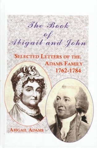 The Book of Abigail and John: Selected Letters of the Adams Family, 1762-1784  by  Abigail Adams