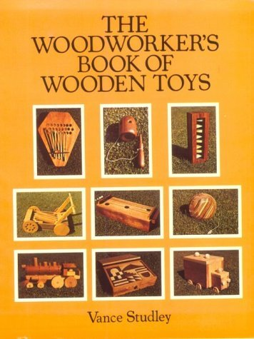 The Woodworkers Book of Wooden Toys Vance Studley