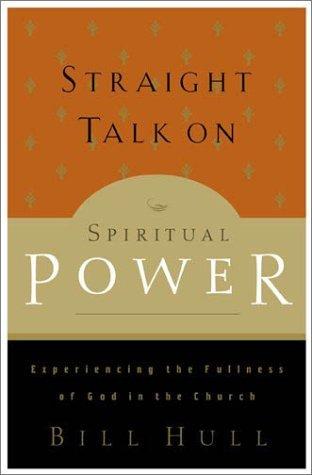 Straight Talk on Spiritual Power: Experiencing the Fullness of God in the Church Bill Hull