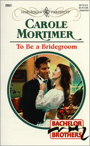 To Be a Bridegroom: Bachelor Brothers  by  Carole Mortimer