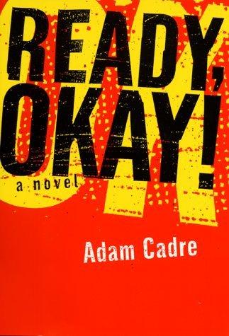 Ready, Okay!: A Novel  by  Adam Cadre