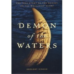 Demon of the Waters : The True Story of the Mutiny on the Whaleship Globe  by  Gregory Gibson