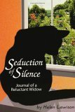 Seduction of Silence: Journal of a Reluctant Widow Helen Lewison