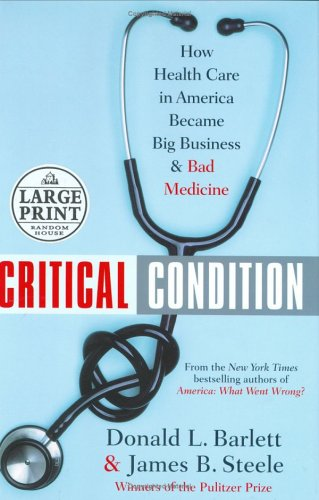 Critical Condition How Health Care In America Became Big Business  And Bad Medicine Donald L. Barlett