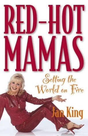 Red-Hot Mamas: Setting the World on Fire Jan King