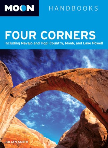 Four Corners: Including Navajo and Hopi Country, Moab, and Lake Powell (Moon Handbooks)  by  Julian Smith