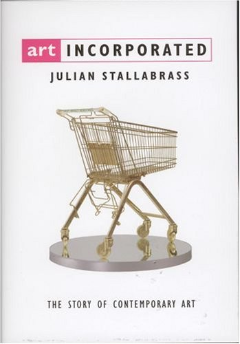 Art Incorporated: The Story of Contemporary Art Julian Stallabrass