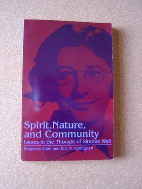 Spirit Nature Community: Issues in the Thought of Simone Weil  by  Diogenes Allen
