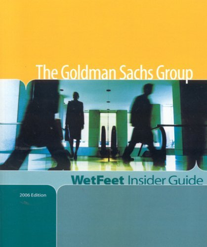 The Goldman Sachs Group, 2006 Edition: WetFeet Insider Guide  by  Wetfeet.Com