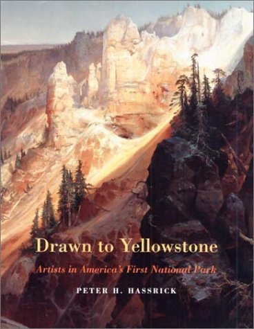 Drawn to Yellowstone: Artists in Americas First National Park  by  Peter H. Hassrick