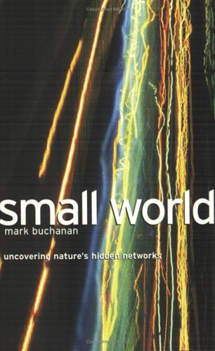 Small World: Uncovering Natures Hidden Networks Mark  Buchanan