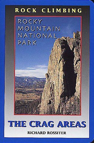 Rock Climbing Rocky Mountain National Park: The Crag Areas  by  Richard Rossiter