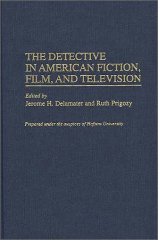 The Detective in American Fiction, Film, and Television Ruth Prigozy