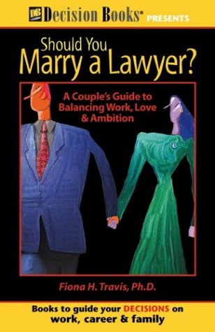Should You Marry a Lawyer?: A Couples Guide to Balancing Work, Love & Ambition  by  Fiona Travis