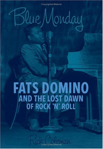 Blue Monday: Fats Domino and the Lost Dawn of Rock n Roll  by  Rick Coleman