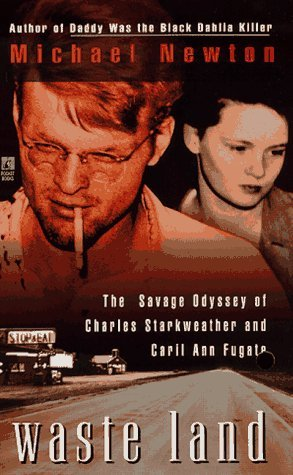 Waste Land: The Savage Odyssey of Charles Starkweather and Caril Ann Fugate Michael Newton