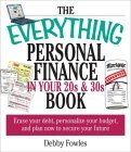 Everything Personal Finance in Your 20s and 30s: Erase Your Debt, Personalize Your Budget, and Plan Now to Secure Your Future Debby Fowles
