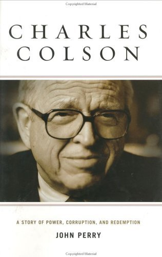 Charles Colson: A Story of Power, Corruption, and Redemption John  Perry