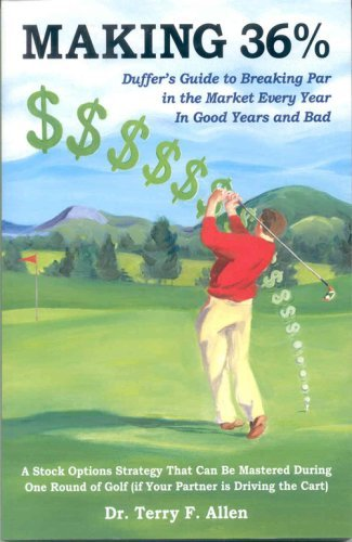 Making 36%: Duffers Guide to Breaking Par in the Market Every Year, in Good Years and Bad Terry F. Allen