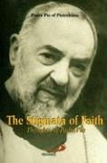 The Stigmata of Faith: Thoughts of Padre Pio  by  Padre Pio