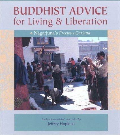 Buddhist Advice for Living and Liberation: Nagarjunas Precious Garland  by  Jeffrey Hopkins