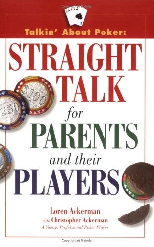 Talkin about Poker: Straight Talk for Parents and Their Players Loren Ackerman