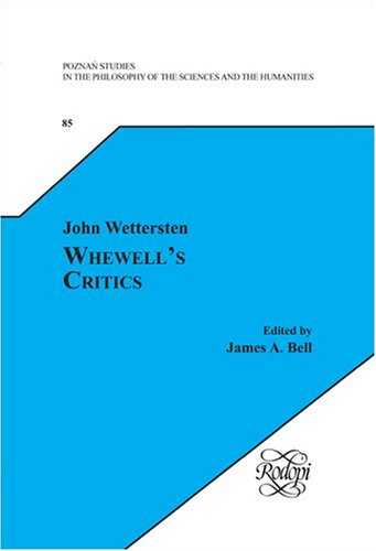 Whewell¿s Critics: Have They Prevented Him from Doing Good? (Poznañ Studies in the Philosophy of the Sciences and the Humanities 85) John Wettersten
