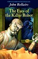 The Eyes of the Killer Robot (Johnny Dixon #5)  by  John Bellairs