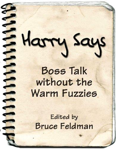 Harry Says: Boss Talk Without the Warm Fuzzies Bruce Feldman