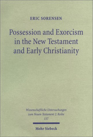 Possession and Exorcism in the New Testament and Early Christianity Eric Sorensen