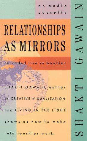Relationships as Mirror Shakti Gawain