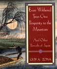 Even Withered Trees Give Prosperity to the Mountain: And Other Proverbs of Japan  by  Guy A. Zona