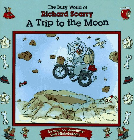 Trip to the Moon: The Busy World of Richard Scarry  by  Richard Scarry