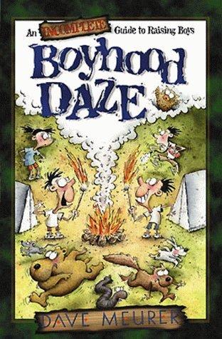 Boyhood Daze: An Incomplete Guide to Raising Boys  by  Dave Meurer