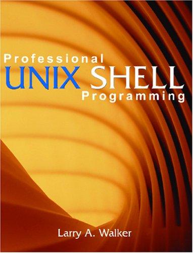 Professional Unix Shell Programming Larry A. Walker
